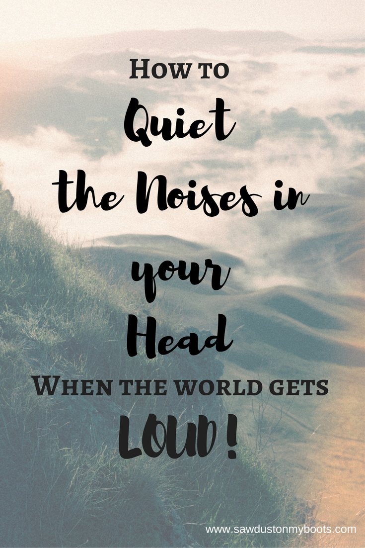 How to Quiet the Noise in your Head (when the World get LOUD!)