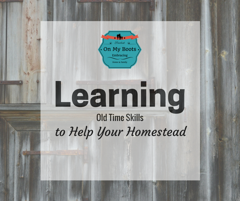 Learning Old Time Skills to Help Your Homestead